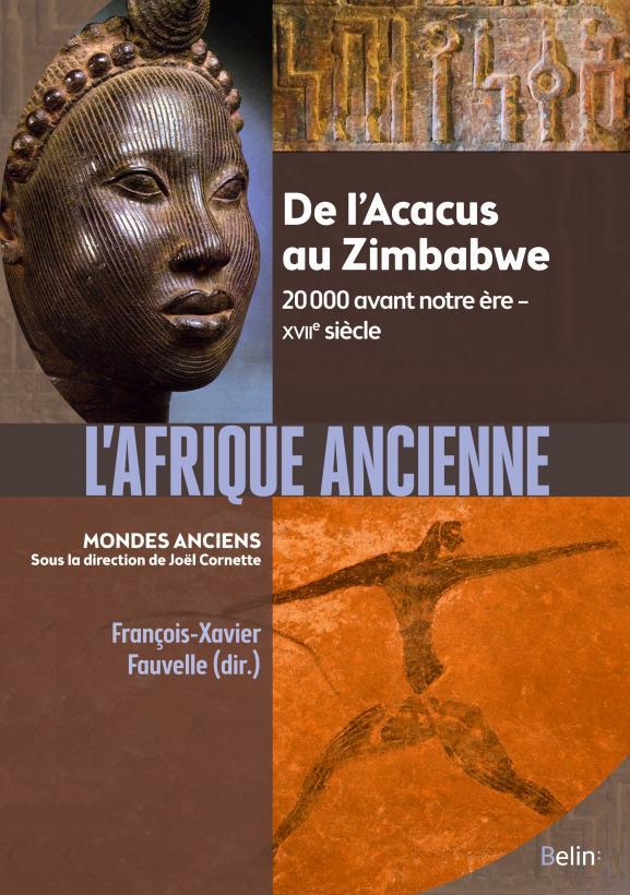 Couverture du livre \'L\'Afrique ancienne\' (De l\'Acacus au Zimbabwe, 20 000 avant notre ère - XVIIe siècle), dirigé par François-Xavier Fauvelle, éditions Belin