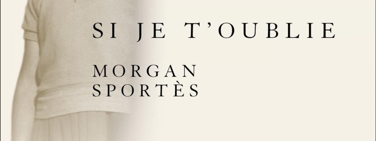 """""""Si je t'oublie"""" de Morgan Sportès : une incroyable déclaration d'amour post-mortem"""