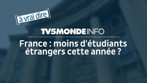 À vrai dire. En France, les étudiants étrangers sont-ils moins nombreux cette année ?