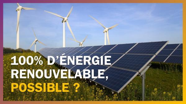 Les idées claires : passer à 100% d'énergie renouvelable, c'est possible ?