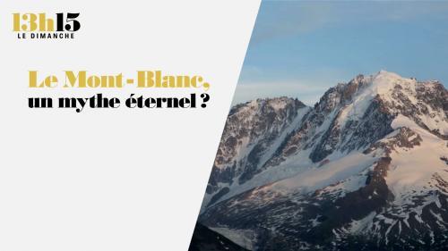 """""""13h15 le dimanche"""". Le Mont-Blanc, un mythe éternel ?"""