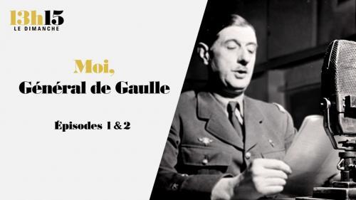 """""""13h15 le dimanche"""". Moi, général de Gaulle (épisodes 1 & 2)"""