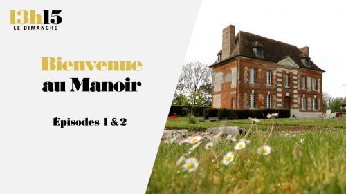 """""""13h15 le dimanche"""". Bienvenue au Manoir > Episodes 1 & 2"""
