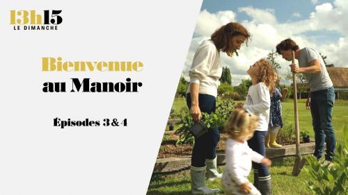 """""""13h15 le dimanche"""". Bienvenue au Manoir > Episodes 3 & 4"""