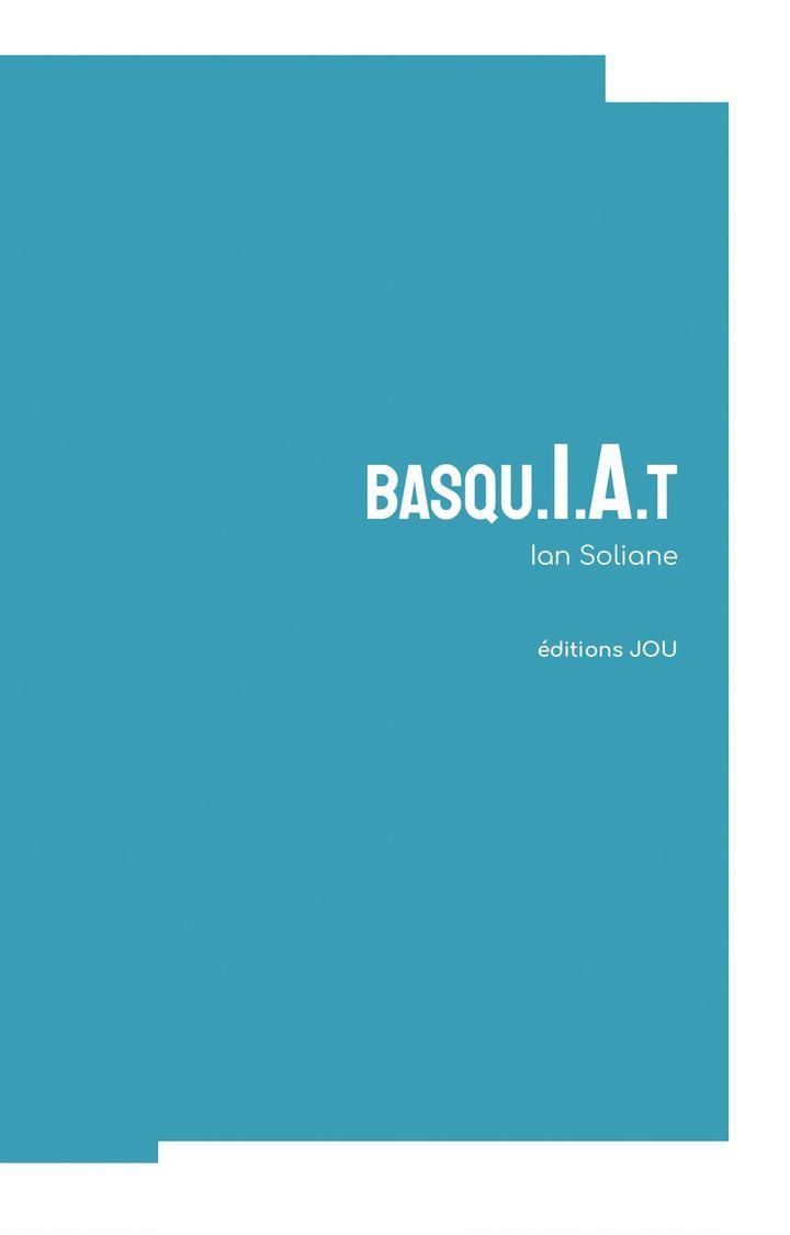"""Couverture de """"BasquIAt"""", de Ian Soliane (@ éditions JOU)"""