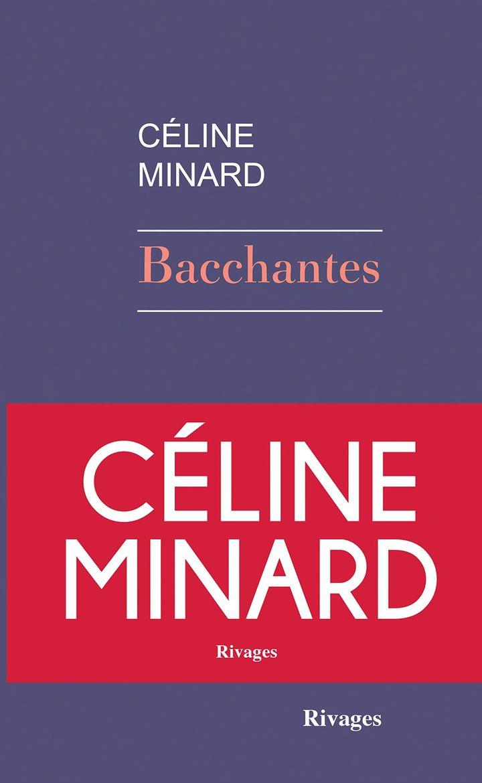 """Couverture de """"Bacchantes"""", de Céline Minard (Rivages, janvier 2019)"""