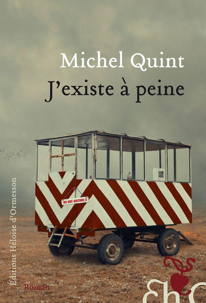 """Le roman de Michel Quint """"J'existe à peine"""" aux Editions Héloïse d'Ormesson  (Héloïse d'Ormesson)"""