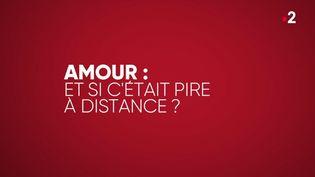 Amour : et si c'était pire à distance ? (COMPLÉMENT D'ENQUÊTE / FRANCE 2)