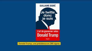 Le livre sur Donald Trump de Guillaume Debré paru chez Fayard (FRANCEINFO)