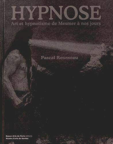 """Couverture du beau livre """"Hypnose - Art et hypnotisme de Mesmer à nos jours"""", de Pascal Rousseau (Beaux-Arts de Paris Éditions – Musée d'arts de Nantes)"""