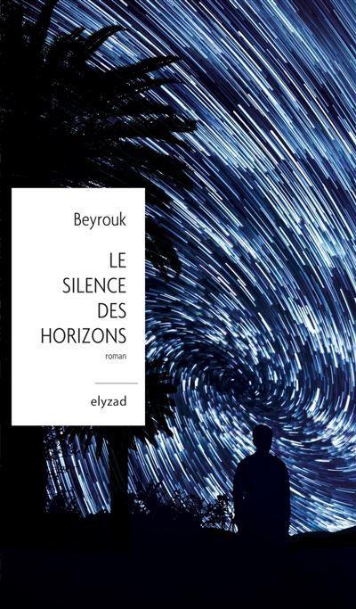 """Couverture """"Le silence des horizons"""", de Beyrouk, 2021 (Elyzard)"""