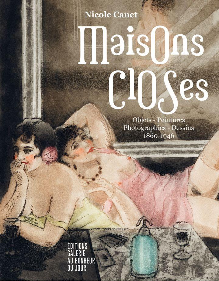 """Première de couverture de """"Maisons closes"""" de Nicole Canet, également affiche de l'exposition à la galerie Au bonheur du jour jusqu'en juin 2021. (EDITIONS GALERIE AU BONHEUR DU JOUR)"""