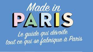 """L'ouvrage """"Made in Paris, le guide qui prouve que l'on fabrique encore à Paris"""" de Christine Taconnet  (Editions du Chêne)"""
