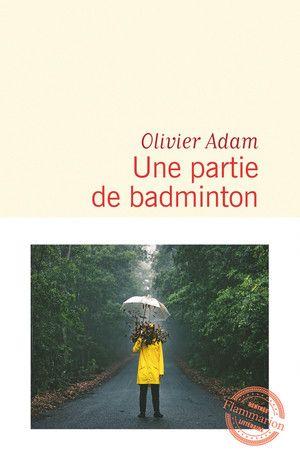 Une partie de badminton, le nouveau roman de l'auteur Olivier Adam paraît le 21 août 2019. (FLAMMARION)