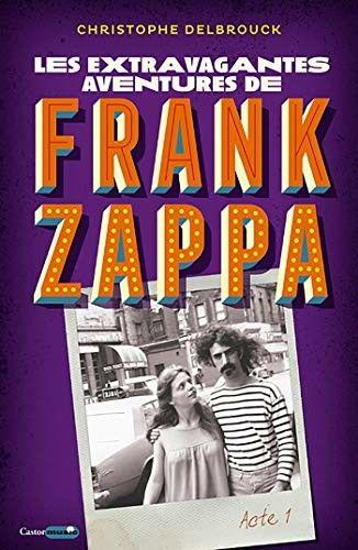 """Les extravagantes aventures de Frank Zappa"", la couverture  (Castor Astral)"