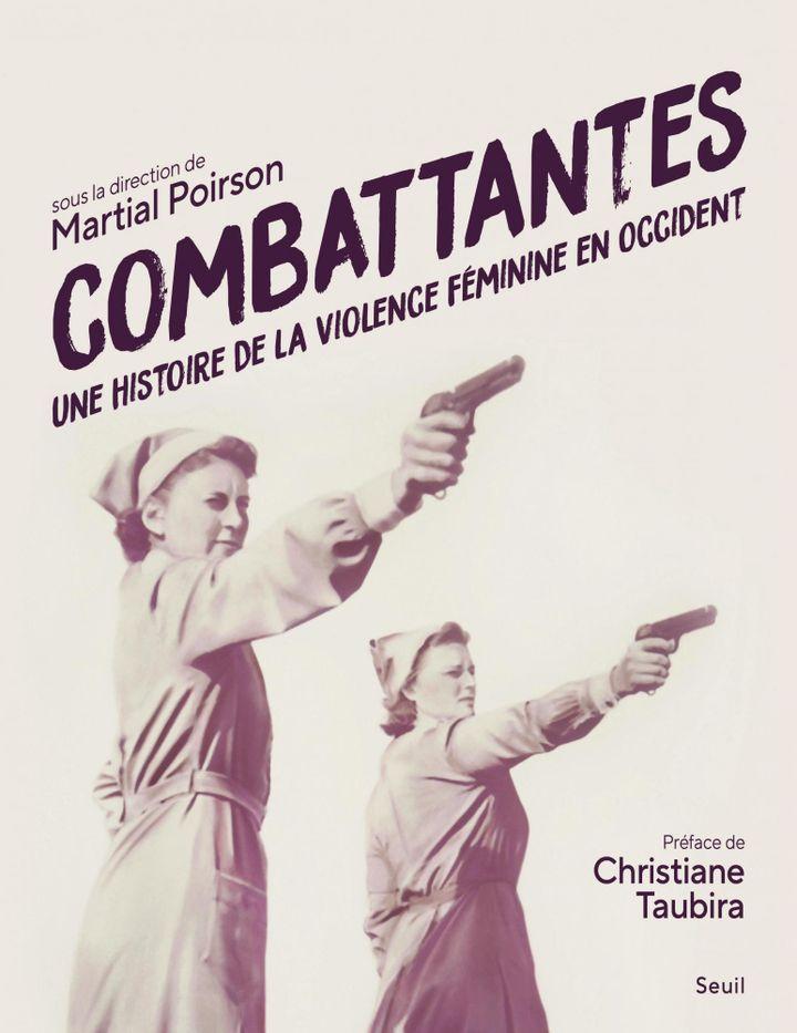 """Couverture de""""Combattantes, une histoire de la violence féminine en Occident"""", Collectif, Christiane Taubira, 2020 (ÉDITIONS DU SEUIL)"""