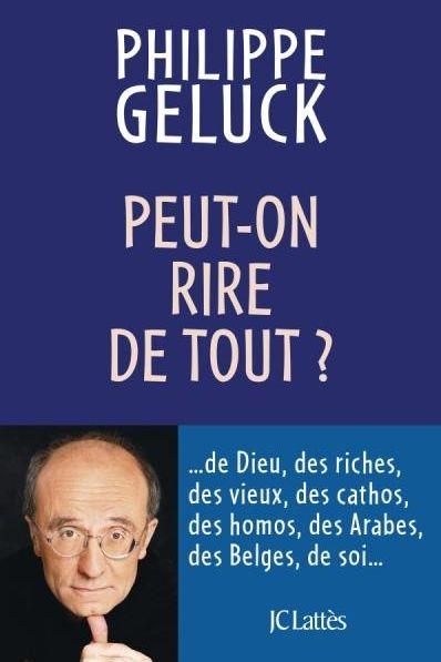 """""""Peut-on rire de tout"""" de Philippe Geluck publié le 25 septembre 2013  (JC Lattès)"""