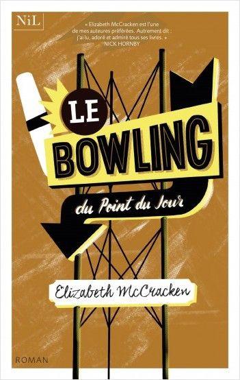 """Couverture du """"Bowling du Point du Jour"""" d'Elizabeth McCracken. (Editions NIL)"""