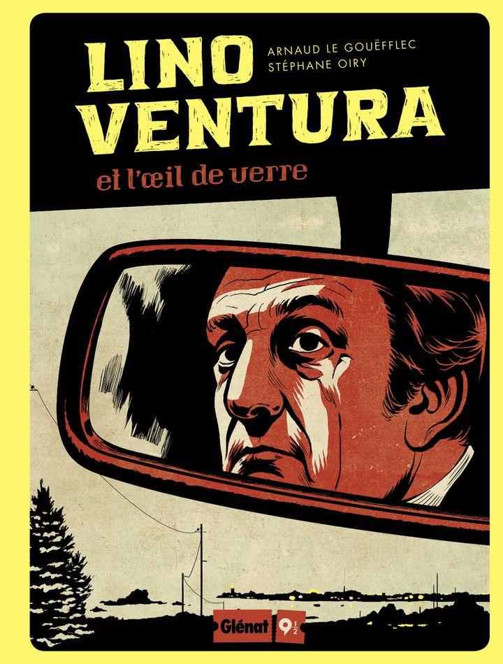 """Lino Ventura, l'oeil de verre"", Arnaud Le Gouëfflec et Stéphane Oiry (Stéphane Oiry / Glénat)"