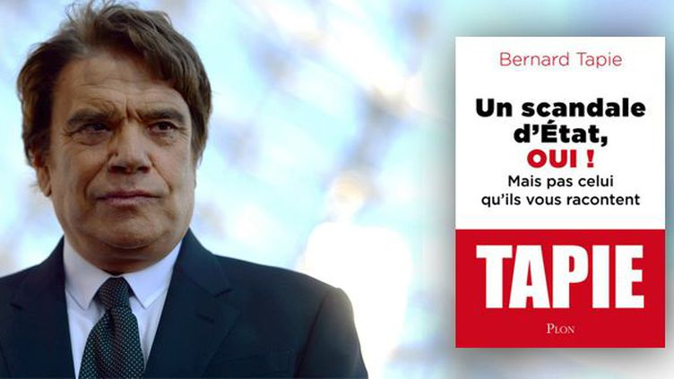 """Bernard Tapie se défend dans """"Un scandale d'Etat, oui mais pas celui qu'ils vous racontent"""" (Plon)"""