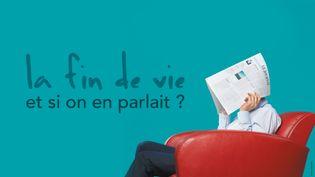 Un des messages qui accompagnent la campagne d'information autourla fin de vie (MINISTERE DE LA SANTE)