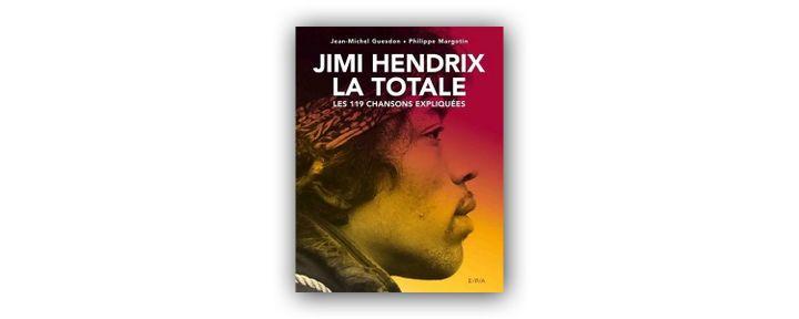 """La couverture de l'ouvrage """"Jimi Hendrix La Totale"""" de JM Guesdon et P.Margotin paru en 2019. (E/P/A/ Editions)"""