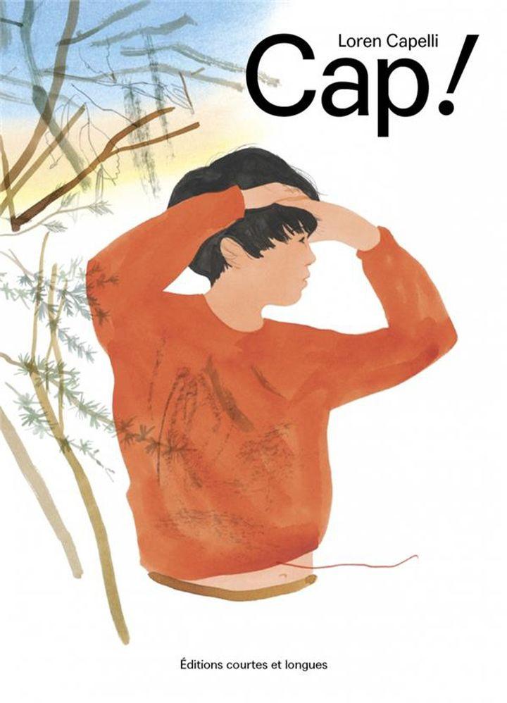 """Couverture de """"Cap !"""", de Loren Capelli (Loren Capelli / Editions Courtes et longues)"""