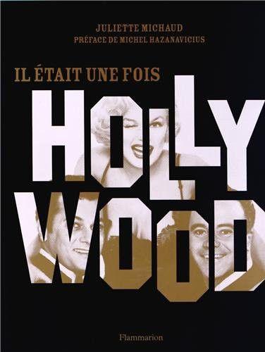 """Première de couverture de """"Il était une fois Hollywood"""" de Juliette Michaud  (Flammarion)"""