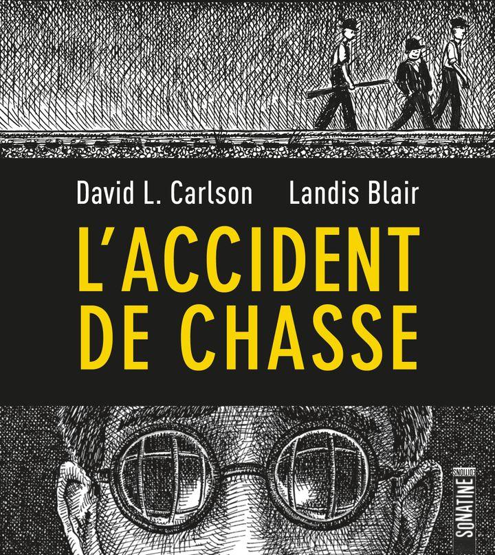 """Couverture de""""L'accident de chasse"""", deDavid L. Carlsonet Landis Blair (SONATINE EDITIONS)"""