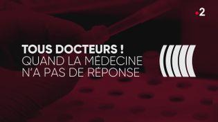Complément d'enquête. Tous docteurs ! Quand la médecine n'a pas de réponse (COMPLÉMENT D'ENQUÊTE/FRANCE 2)