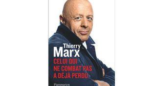 """Le livre de Thierry Marx : """"Celui qui ne combat pas a déjà perdu"""" (FLAMMARION / THIERRY MARX)"""