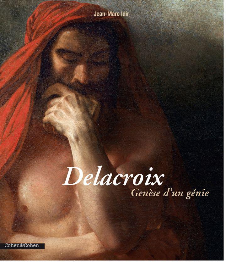 """""""Delacroix, Genèse d'un génie"""" par Jean-Marc Idir  (Edition Cohen&Cohen)"""