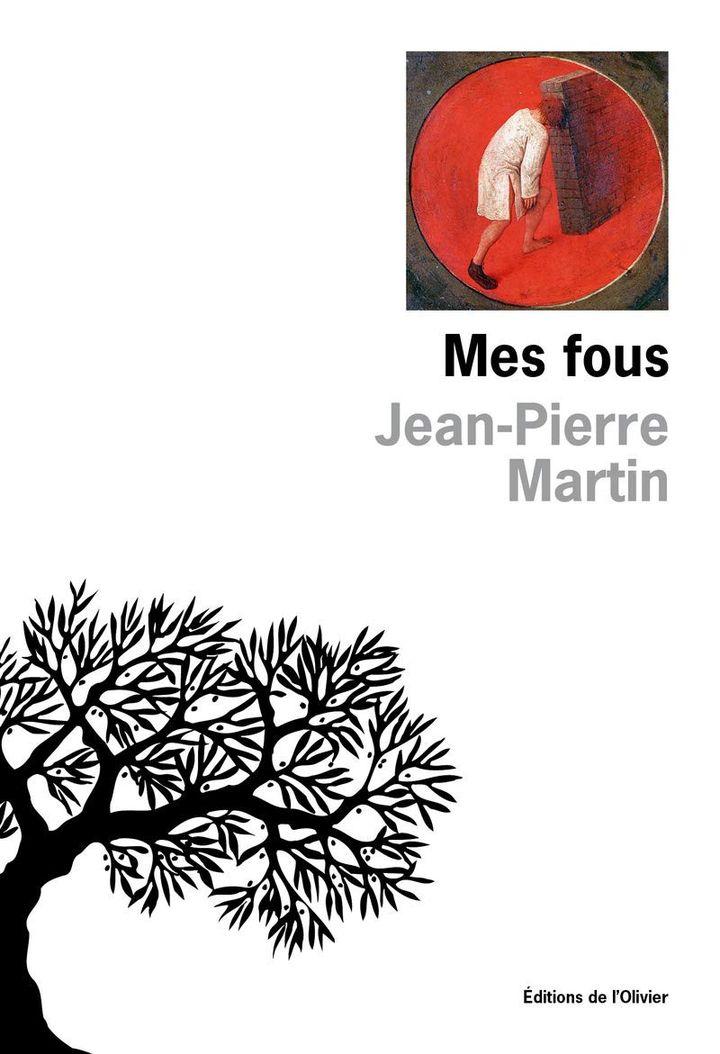 """Couverture de """"Mes fous"""", de Jean-Pierre Martin, 2020 (Editions de L'Olivier)"""