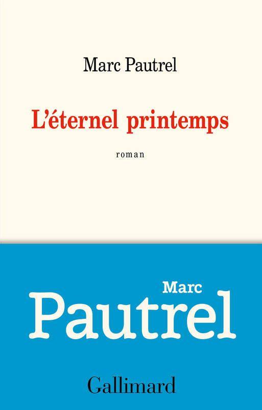 """Couverture de """"L'éternel printemps"""", le roman de Marc Pautrel (Ed. Gallimard)"""
