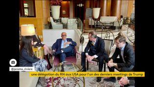 La délégation du RN auprès des conseillers de Trump (FRANCEINFO)