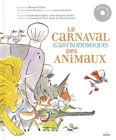 """Couverture """"Le carnaval (gastronomique) des animaux"""", de Bernard Friot (texte) Louis Thomas (illustrations), raconté par Jacques Gamblin, avec l'orchestre Victor Hugo-Franche-Comté, 2020 (MILAN)"""