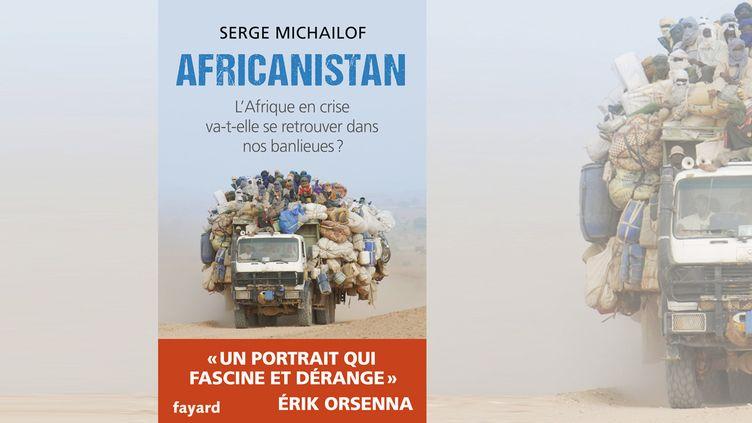 """Africanistan"" de Serge Michailof, livre paru en octobre 2015. (EDITIONS FAYARD)"