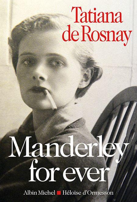 """""""Manderley for ever"""" de Tatiana de Rosnay  (Albin Michel / Héloïse d'Ormesson)"""