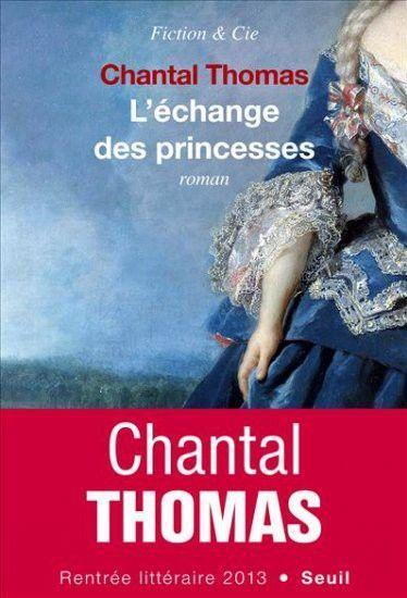 """""""L'échange des princesses"""" de Chantal Thomas  (Seuil)"""