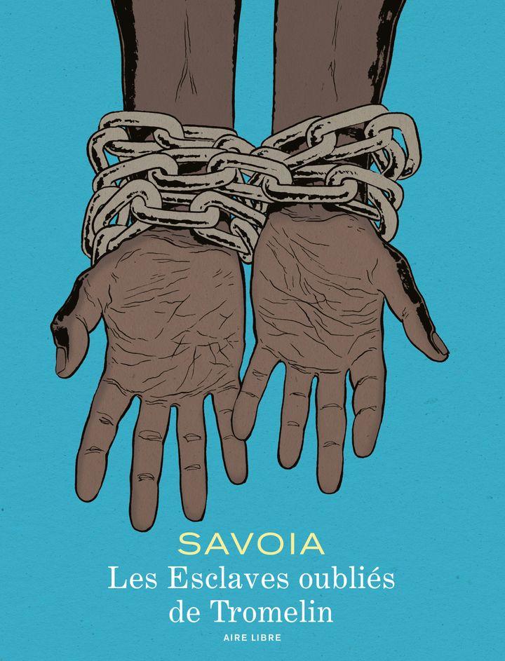 """Couverture de la bande dessinée """"Les Esclaves oubliésde Tromelin""""par Sylvain Savoia (éditions Dupuis). (© DUPUIS 2019)"""