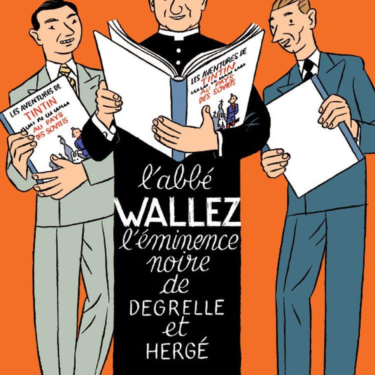 """La couverture du livre de Marcel Wilmet """"L'abbé Wallez, l'éminence noire de Degrelle et Hergé"""", illustrée par le dessinateur Stanislas, qui a représenté le célèbre abbé au centre de l'image. (MARCEL WILMET / ART9EXPERTS)"""