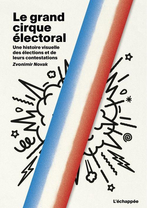 """Couverture """"Le Grand Cirque électoral"""" - Zvonimir Novak (DR / L'échappée)"""