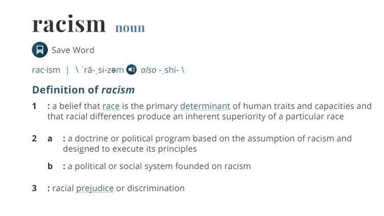 """Dans la version actuelleduMerriam-Webster, le racisme est une""""doctrine ou un programme politique basé sur le racisme et visant à appliquer ses principes""""ou""""un système politique ou social fondé sur le racisme"""". (MERRIAM-WEBSTER)"""