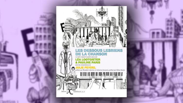 """""""Les dessous lesbiens de la chanson"""", deLéa Lootgieter et Julie Feydel (illustrations) (Editions IXe)"""