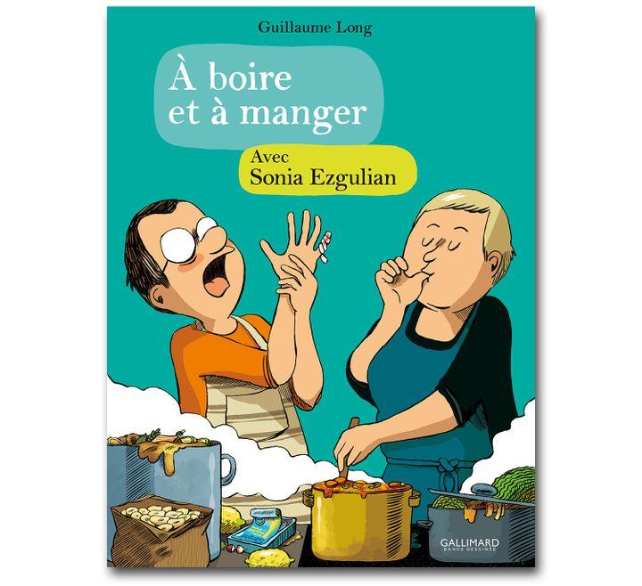 """Couverture """"A boire et à manger avec Sonia Ezgulian""""  (Guillaume Long / Gallimard BD)"""