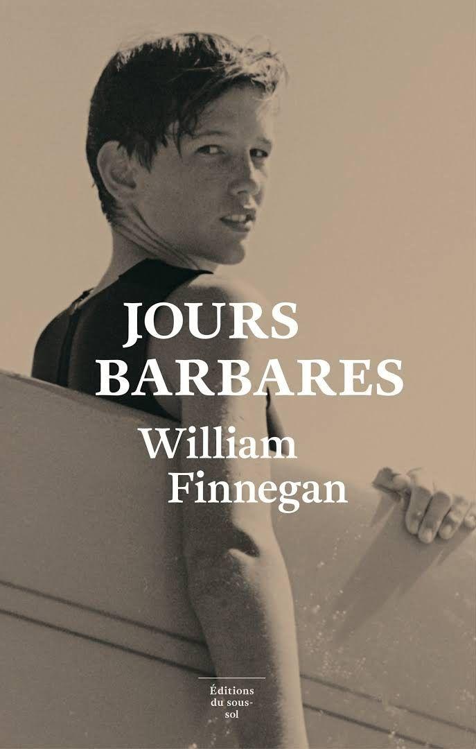 """""""Jours Barbares' de William Finnegan, éditions du sous-sol"""