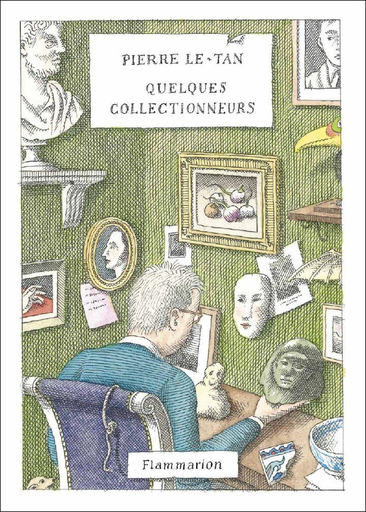"""Couverture du livre de Pierre Le-Tan, """"Quelques collectionneurs"""". (FLAMMARION)"""
