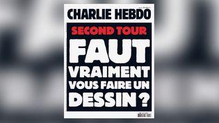"""L'hebdomadaire """"Charlie Hebdo"""" consacre sa une du mercredi 3 mai au second tour de la présidentielle. (CHARLIE HEBDO)"""
