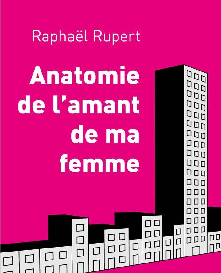 """""""Anatomie de l'amant de ma femme"""" de Raphaël Rupert  (L'Arbre vengeur)"""