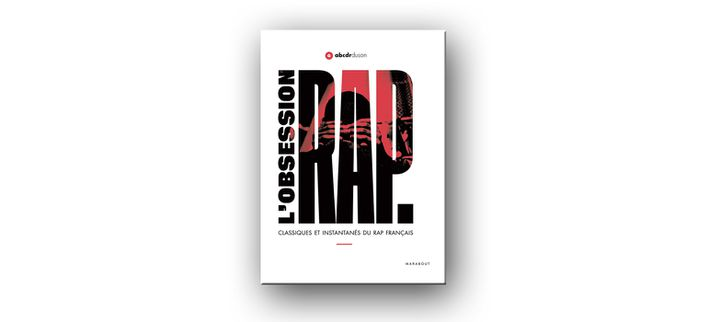 """La couverture de """"L'obsession rap, classiques et instantanés du rap français par abcdr du son"""". (EDITIONS MARABOUT)"""